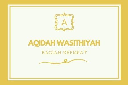 'AQIDAH WASITHIYAH [ Bagian 4 ]