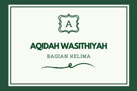 'AQIDAH WASHITIYYAH [ Bagian 5 ]