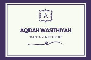 'AQIDAH WASITHIYYAH [ Bagian 7 ]